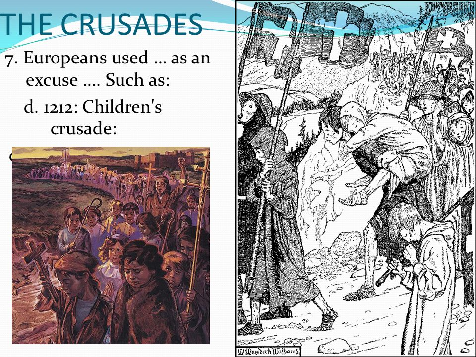 THE CRUSADES 7. Europeans used … as an excuse …. Such as: d.