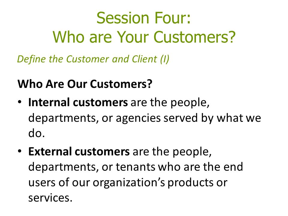Session Four: Who are Your Customers. Who Are Our Customers.