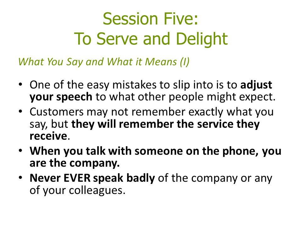 Session Five: To Serve and Delight One of the easy mistakes to slip into is to adjust your speech to what other people might expect.