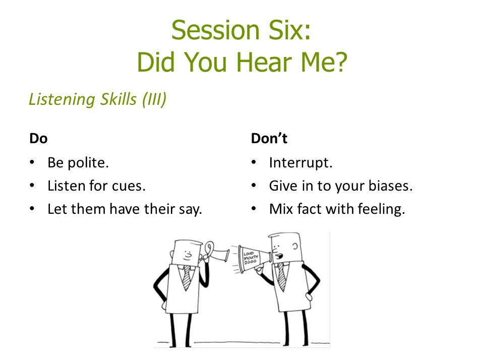 Do Be polite. Listen for cues. Let them have their say.