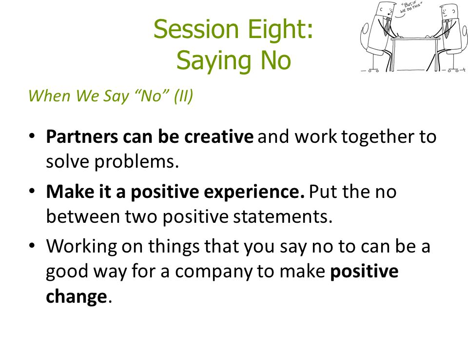 Session Eight: Saying No Partners can be creative and work together to solve problems.