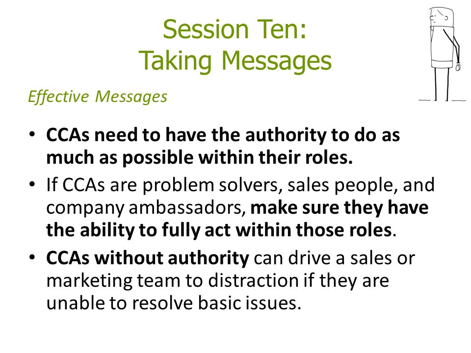 Session Ten: Taking Messages CCAs need to have the authority to do as much as possible within their roles.
