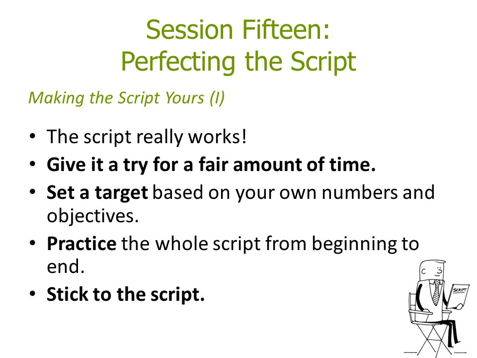 Session Fifteen: Perfecting the Script The script really works.