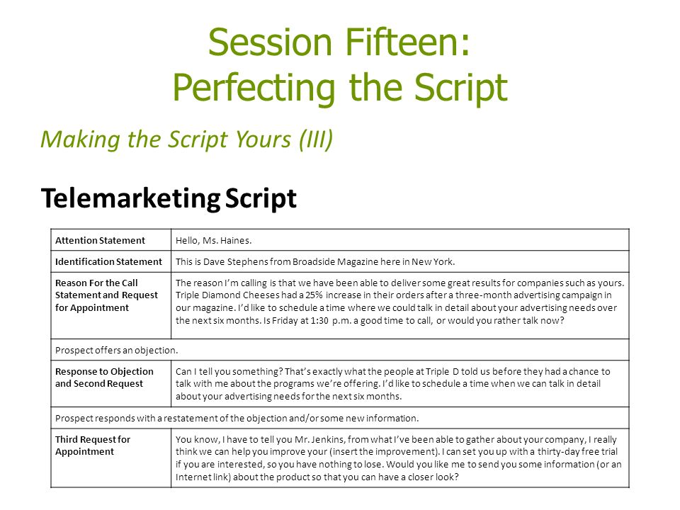 Session Fifteen: Perfecting the Script Making the Script Yours (III) Telemarketing Script Attention StatementHello, Ms.