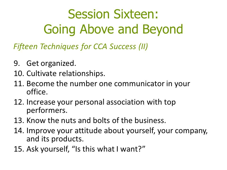 Session Sixteen: Going Above and Beyond 9.Get organized.