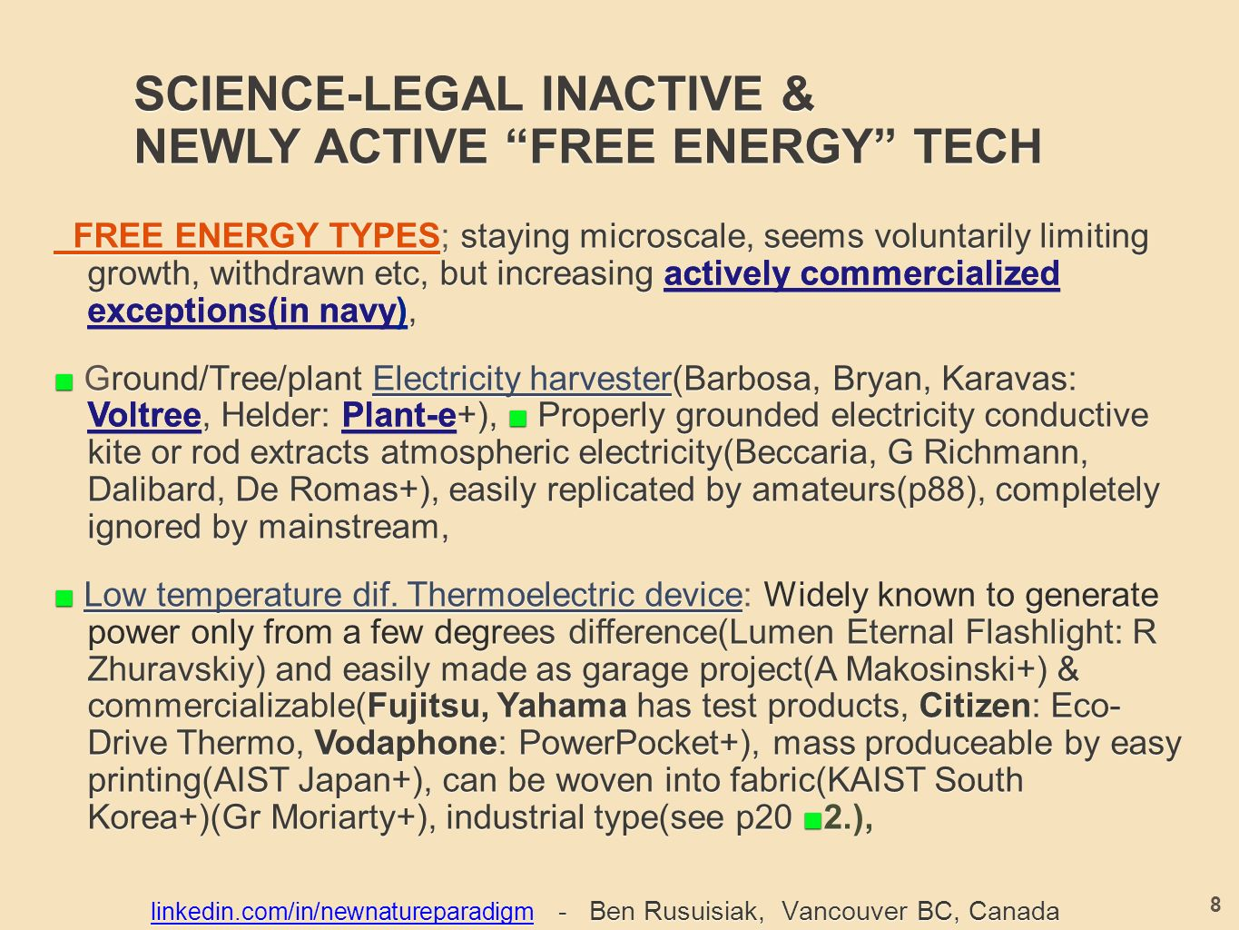 SCIENCE-LEGAL INACTIVE & NEWLY ACTIVE FREE ENERGY TECH FREE ENERGY TYPES; staying microscale, seems voluntarily limiting growth, withdrawn etc, but increasing actively commercialized exceptions(in navy), FREE ENERGY TYPES; staying microscale, seems voluntarily limiting growth, withdrawn etc, but increasing actively commercialized exceptions(in navy), ■ Ground/Tree/plant Electricity harvester(Barbosa, Bryan, Karavas: Voltree, Helder: Plant-e +), ■ Properly grounded electricity conductive kite or rod extracts atmospheric electricity(Beccaria, G Richmann, Dalibard, De Romas+), easily replicated by amateurs(p88), completely ignored by mainstream, ■ Ground/Tree/plant Electricity harvester(Barbosa, Bryan, Karavas: Voltree, Helder: Plant-e+), ■ Properly grounded electricity conductive kite or rod extracts atmospheric electricity(Beccaria, G Richmann, Dalibard, De Romas+), easily replicated by amateurs(p88), completely ignored by mainstream, ■ Low temperature dif.