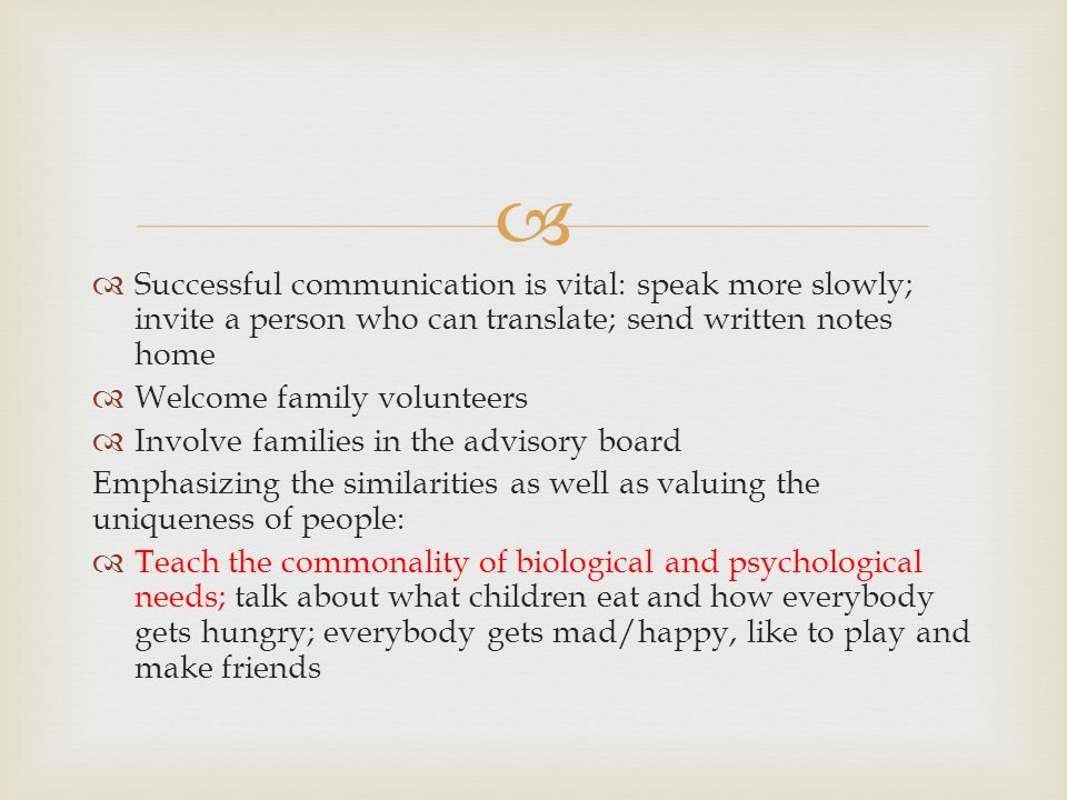   Successful communication is vital: speak more slowly; invite a person who can translate; send written notes home  Welcome family volunteers  Inv