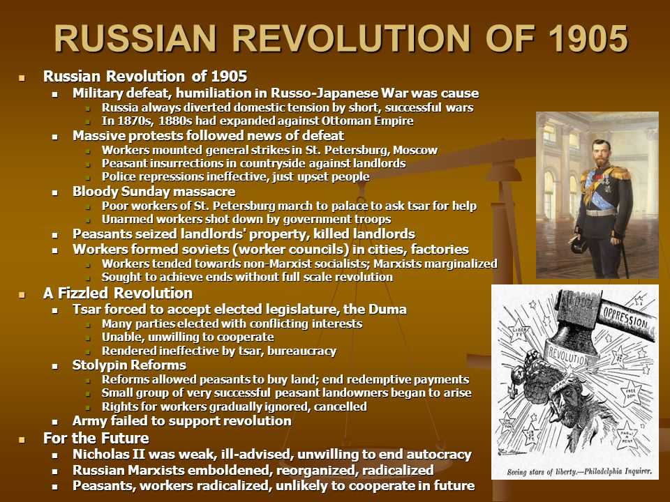 RUSSIAN REVOLUTION OF 1905 Russian Revolution of 1905 Russian Revolution of 1905 Military defeat, humiliation in Russo-Japanese War was cause Military defeat, humiliation in Russo-Japanese War was cause Russia always diverted domestic tension by short, successful wars Russia always diverted domestic tension by short, successful wars In 1870s, 1880s had expanded against Ottoman Empire In 1870s, 1880s had expanded against Ottoman Empire Massive protests followed news of defeat Massive protests followed news of defeat Workers mounted general strikes in St.