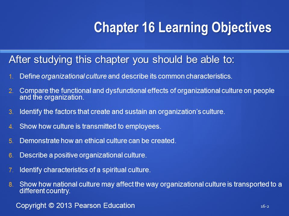 Copyright © 2013 Pearson Education Chapter 16 Learning Objectives After studying this chapter you should be able to: 1.
