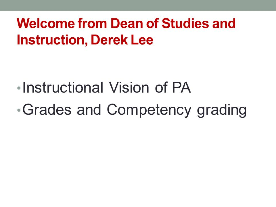 Welcome from Dean of Studies and Instruction, Derek Lee Instructional Vision of PA Grades and Competency grading