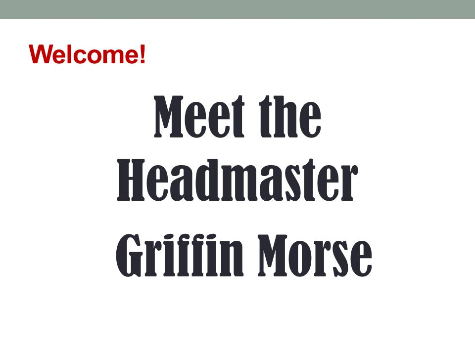 Welcome! Meet the Headmaster Griffin Morse