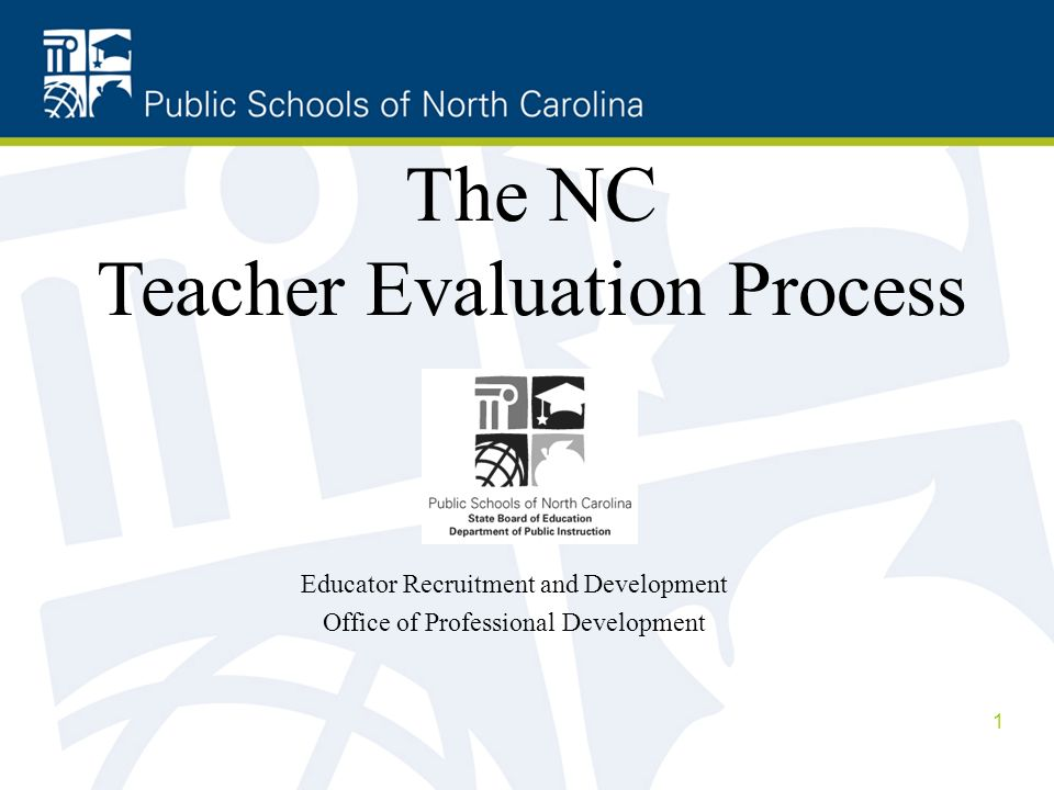 Educator Recruitment and Development Office of Professional Development The NC Teacher Evaluation Process 1