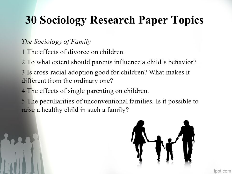 sociology research paper topics created by essay academy com  30 sociology research paper topics the sociology of family 1 the effects of divorce on