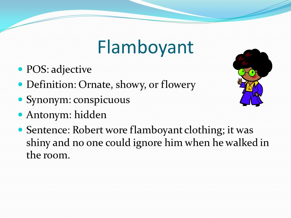Charming 10 Flamboyant POS: Adjective Definition: Ornate, Showy, Or Flowery Synonym:  Conspicuous Antonym: Hidden Sentence: Robert Wore Flamboyant Clothing; ...