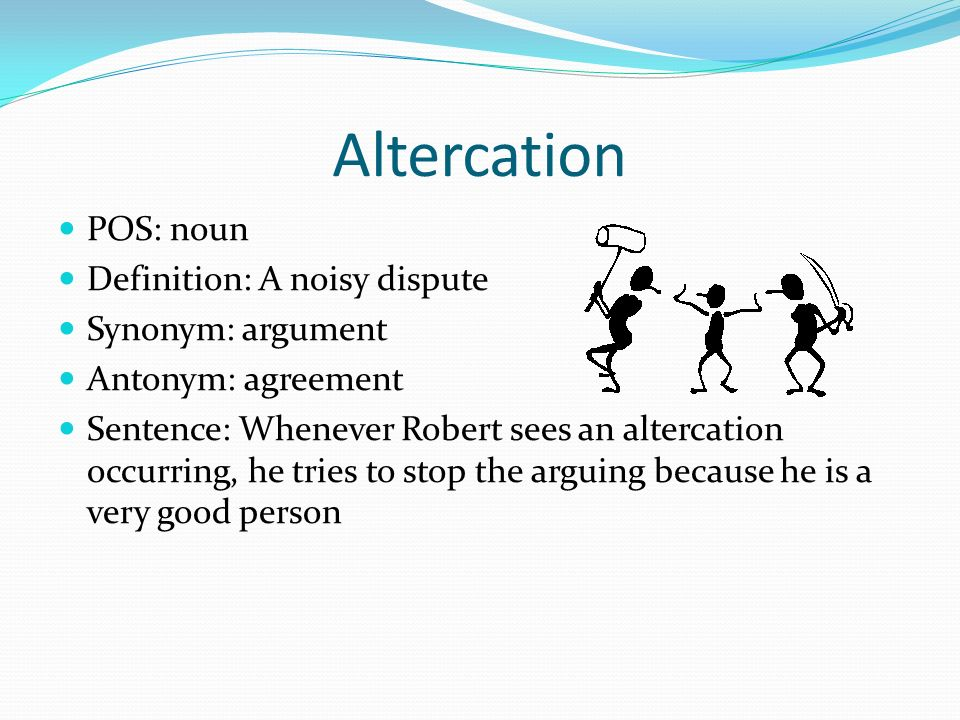 By gabe altercation pos noun definition a noisy dispute synonym 2 altercation pos noun definition a noisy dispute synonym argument antonym agreement sentence whenever robert sees an altercation occurring platinumwayz