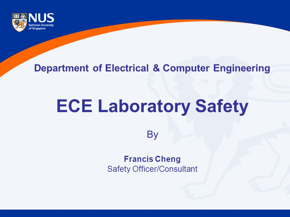 Department of Electrical & Computer Engineering ECE Laboratory Safety By Francis Cheng Safety Officer/Consultant