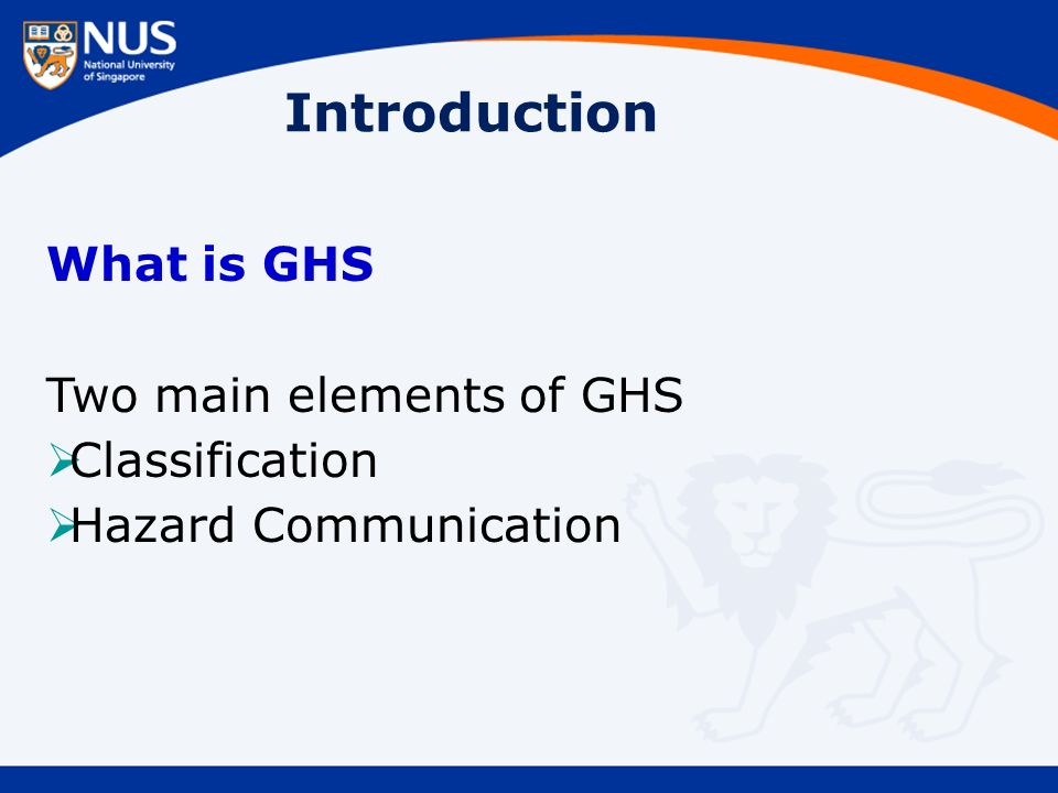 Introduction What is GHS Two main elements of GHS  Classification  Hazard Communication