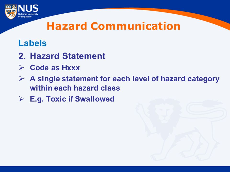 Labels 2.Hazard Statement  Code as Hxxx  A single statement for each level of hazard category within each hazard class  E.g.