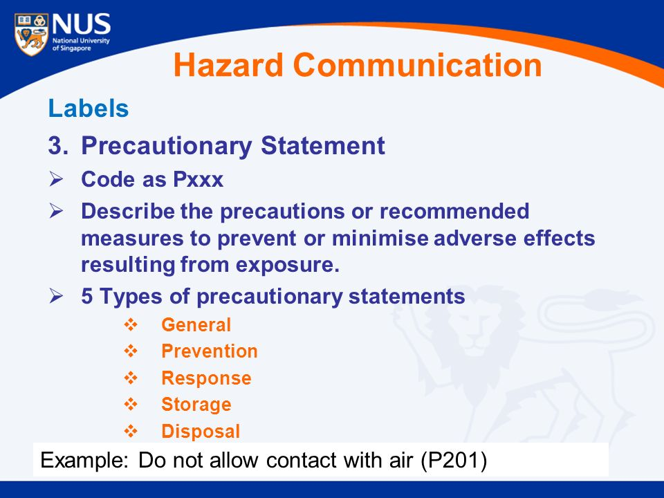 Labels 3.Precautionary Statement  Code as Pxxx  Describe the precautions or recommended measures to prevent or minimise adverse effects resulting from exposure.