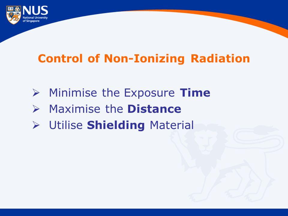 Control of Non-Ionizing Radiation  Minimise the Exposure Time  Maximise the Distance  Utilise Shielding Material