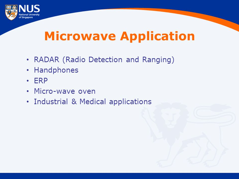 Microwave Application RADAR (Radio Detection and Ranging) Handphones ERP Micro-wave oven Industrial & Medical applications