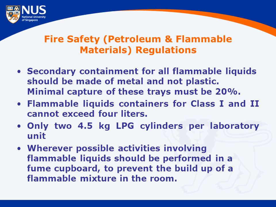 Fire Safety (Petroleum & Flammable Materials) Regulations Secondary containment for all flammable liquids should be made of metal and not plastic.