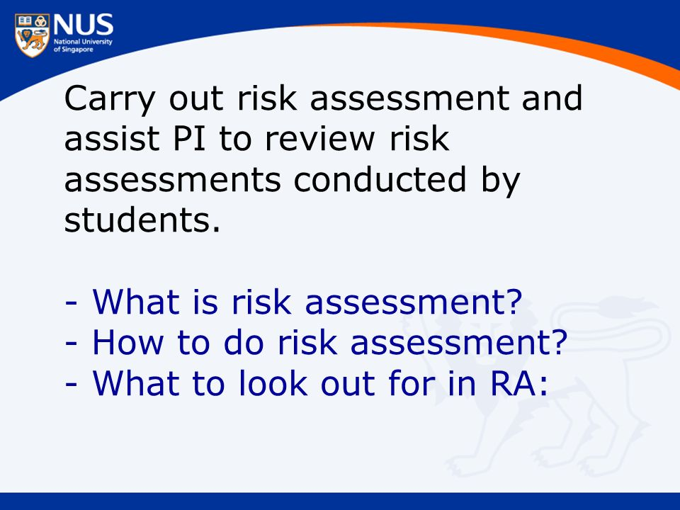 Carry out risk assessment and assist PI to review risk assessments conducted by students.