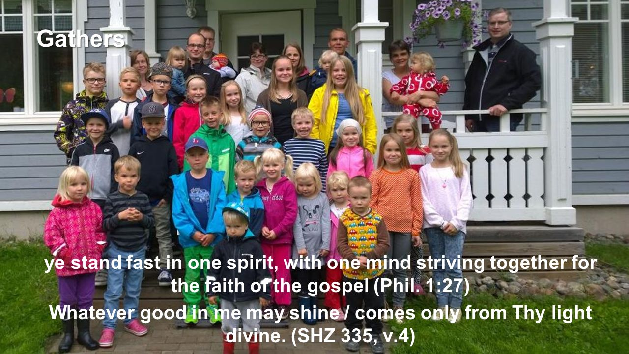 18 Gathers ye stand fast in one spirit, with one mind striving together for the faith of the gospel (Phil.