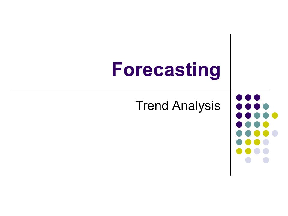 Forecasting Trend Analysis Learning Outcomes You Will Be Able To