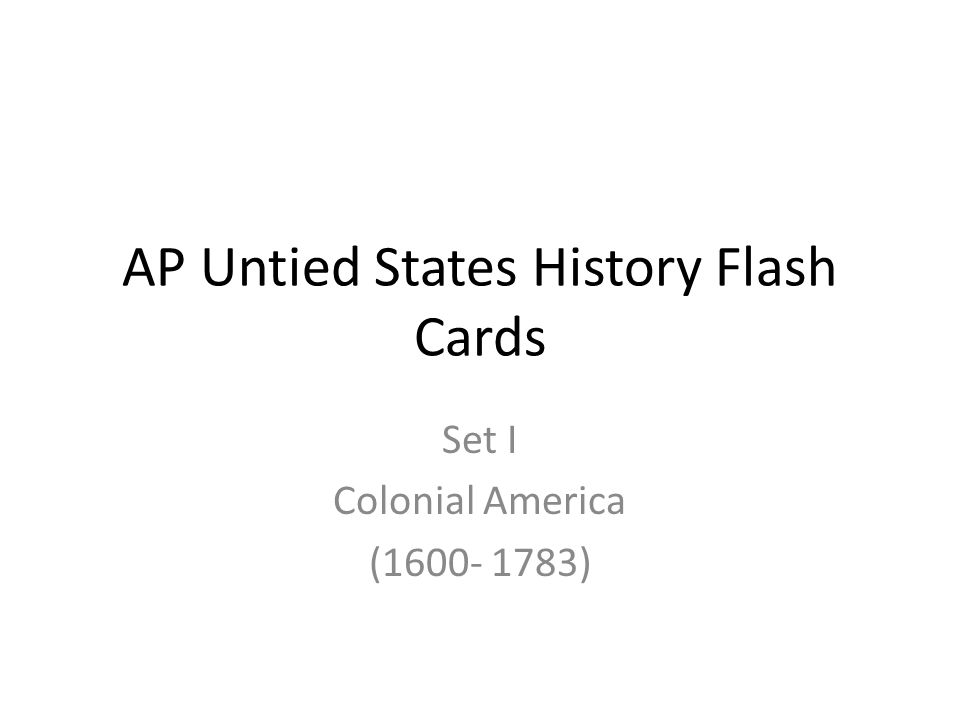 AP Untied States History Flash Cards Set I Colonial America (1600- 1783)