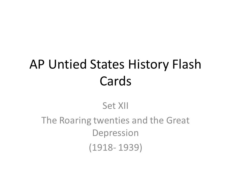 AP Untied States History Flash Cards Set XII The Roaring twenties and the Great Depression (1918- 1939)