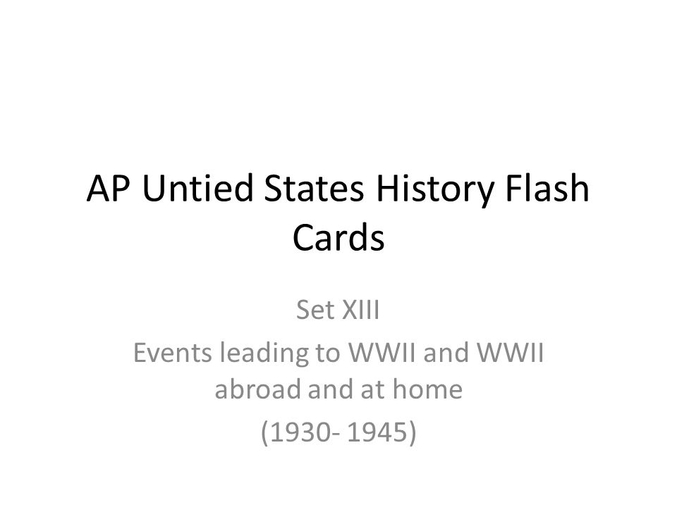 AP Untied States History Flash Cards Set XIII Events leading to WWII and WWII abroad and at home (1930- 1945)