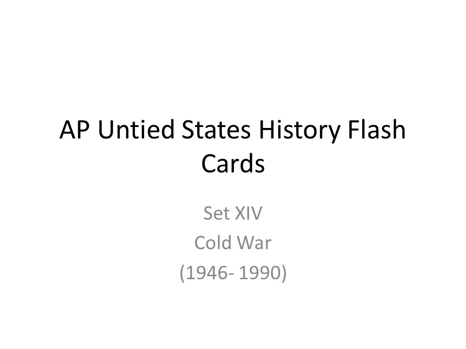 AP Untied States History Flash Cards Set XIV Cold War (1946- 1990)