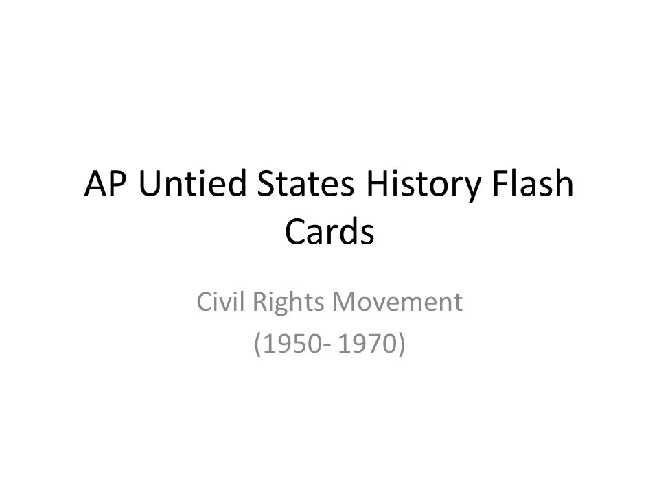 AP Untied States History Flash Cards Civil Rights Movement (1950- 1970)