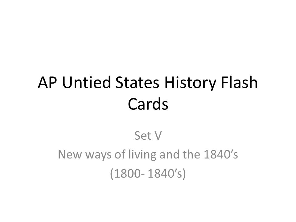 AP Untied States History Flash Cards Set V New ways of living and the 1840's (1800- 1840's)