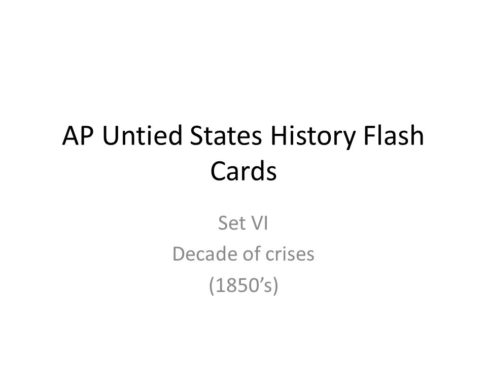 AP Untied States History Flash Cards Set VI Decade of crises (1850's)