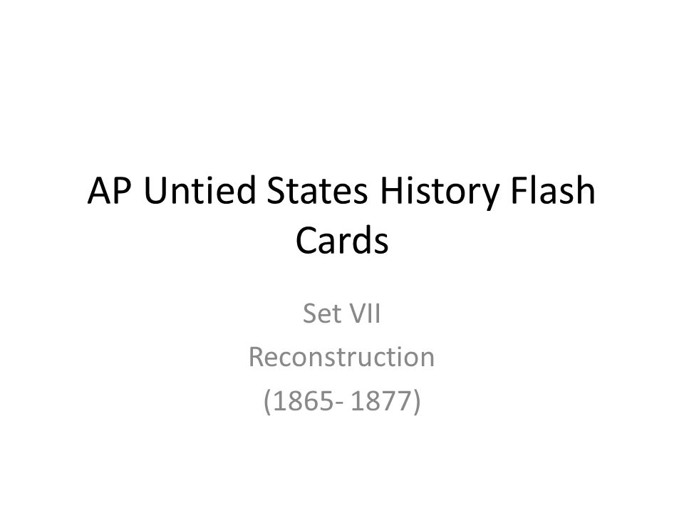 AP Untied States History Flash Cards Set VII Reconstruction (1865- 1877)
