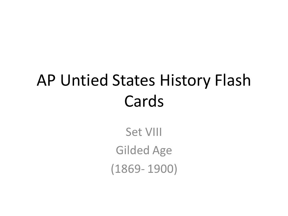 AP Untied States History Flash Cards Set VIII Gilded Age (1869- 1900)