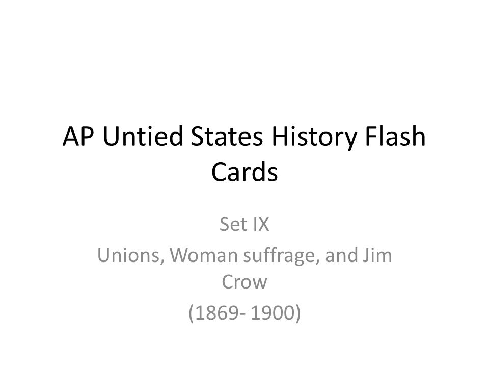 AP Untied States History Flash Cards Set IX Unions, Woman suffrage, and Jim Crow (1869- 1900)
