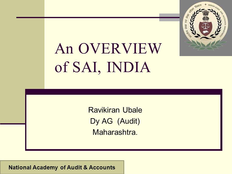 An OVERVIEW of SAI, INDIA Ravikiran Ubale Dy AG (Audit) Maharashtra.