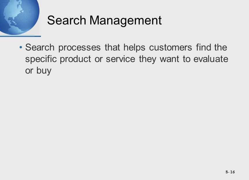 8- 16 Search Management Search processes that helps customers find the specific product or service they want to evaluate or buy