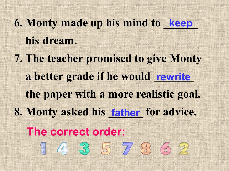 6. Monty made up his mind to ______ his dream. 7.