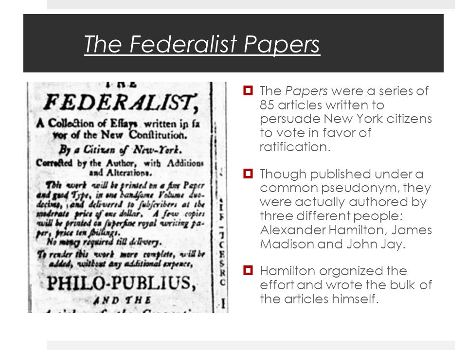 federalist papers writers The federalist papers but the authors not only discussed the issues of the constitution, but also many general problems of politics introduction.