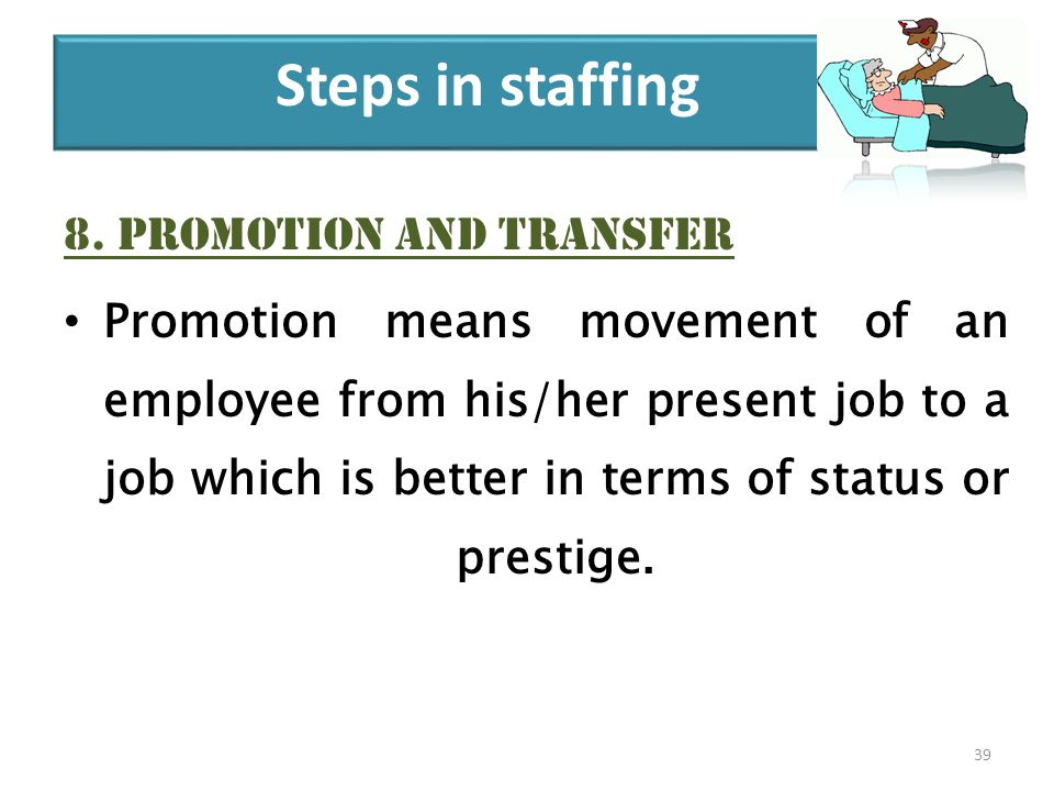8. Promotion and transfer Promotion means movement of an employee from his/her present job to a job which is better in terms of status or prestige. 39
