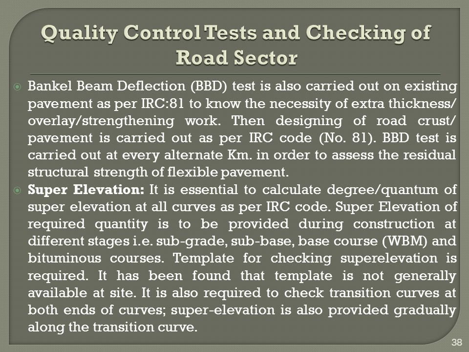  Bankel Beam Deflection (BBD) test is also carried out on existing pavement as per IRC:81 to know the necessity of extra thickness/ overlay/strengthening work.