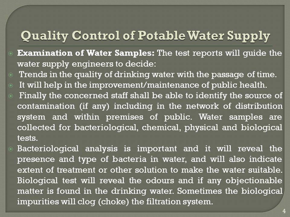  Examination of Water Samples: The test reports will guide the water supply engineers to decide:  Trends in the quality of drinking water with the passage of time.