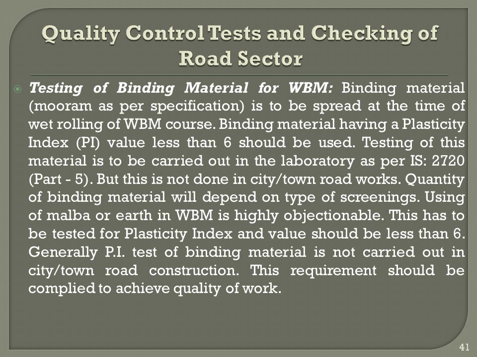  Testing of Binding Material for WBM: Binding material (mooram as per specification) is to be spread at the time of wet rolling of WBM course.