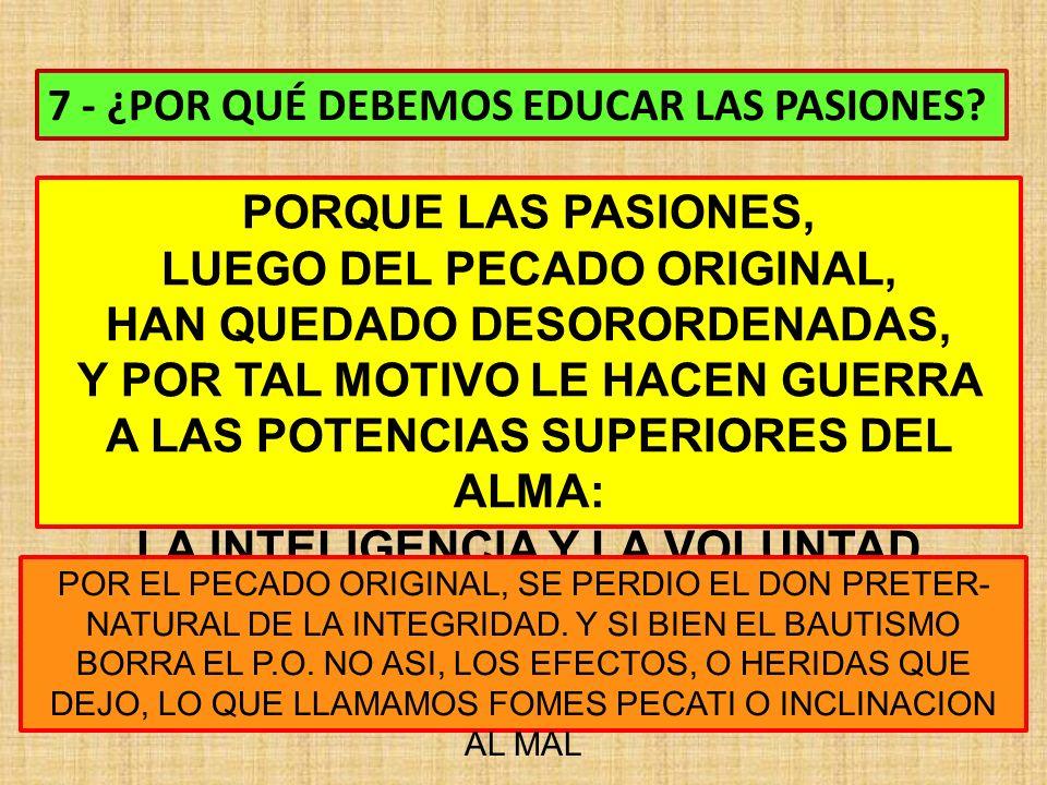 7 - ¿POR QUÉ DEBEMOS EDUCAR LAS PASIONES.