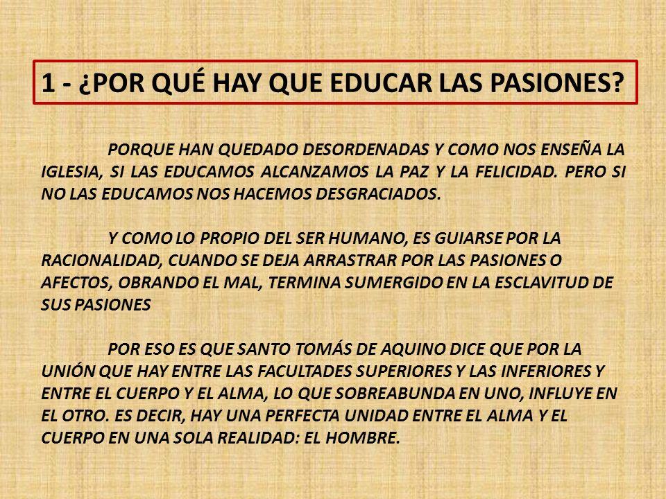 1 - ¿POR QUÉ HAY QUE EDUCAR LAS PASIONES.