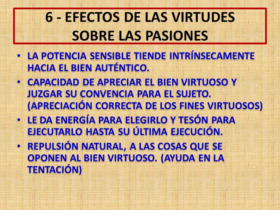6 - EFECTOS DE LAS VIRTUDES SOBRE LAS PASIONES LA POTENCIA SENSIBLE TIENDE INTRÍNSECAMENTE HACIA EL BIEN AUTÉNTICO.
